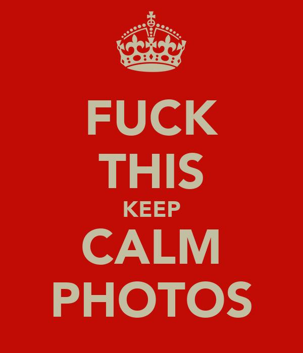FUCK THIS KEEP CALM PHOTOS
