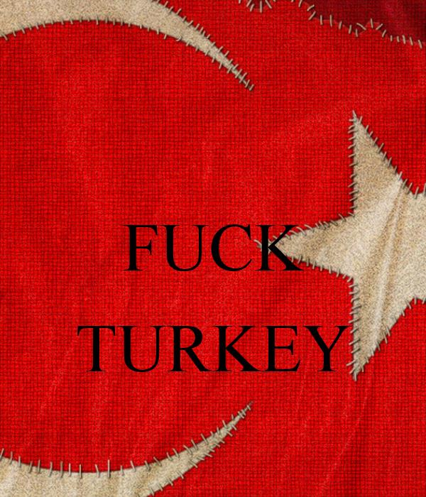 FUCK  TURKEY