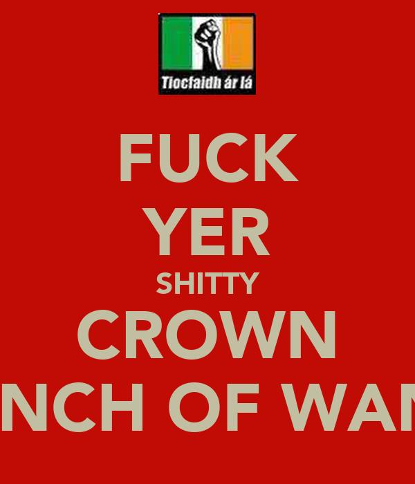 FUCK YER SHITTY CROWN YA BUNCH OF WANKERS