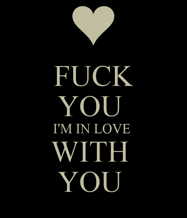 FUCK YOU  I'M IN LOVE  WITH  YOU