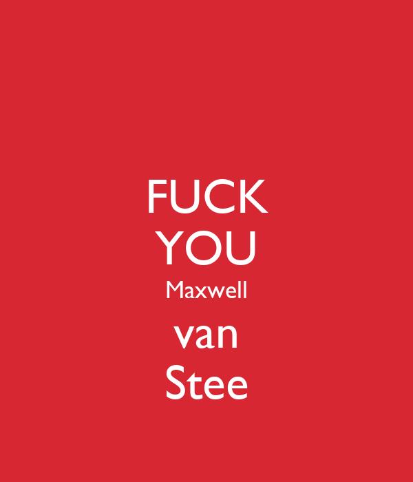 FUCK YOU Maxwell van Stee