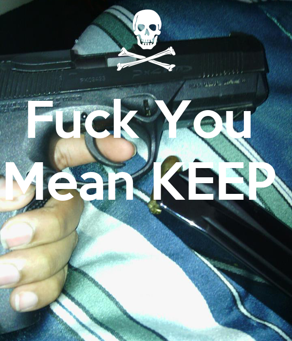 Fuck You  Mean KEEP