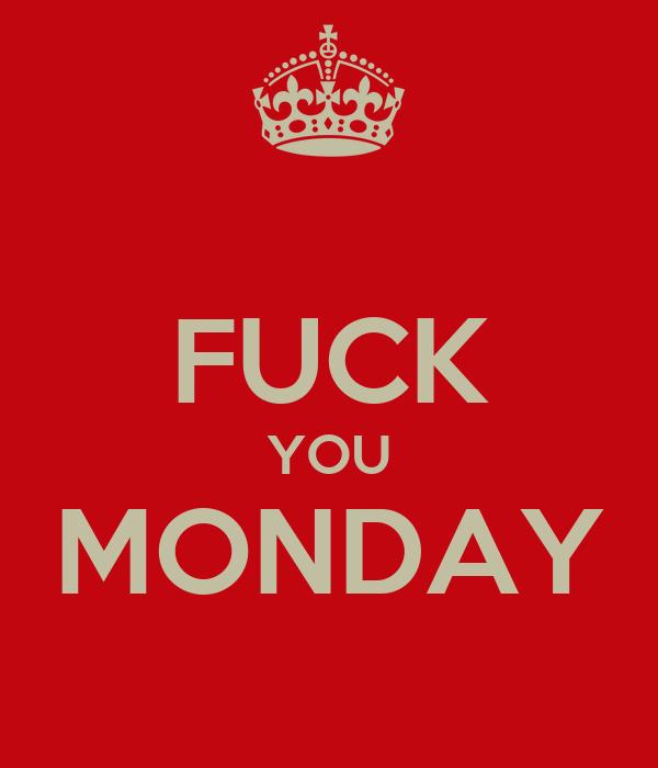 FUCK YOU MONDAY