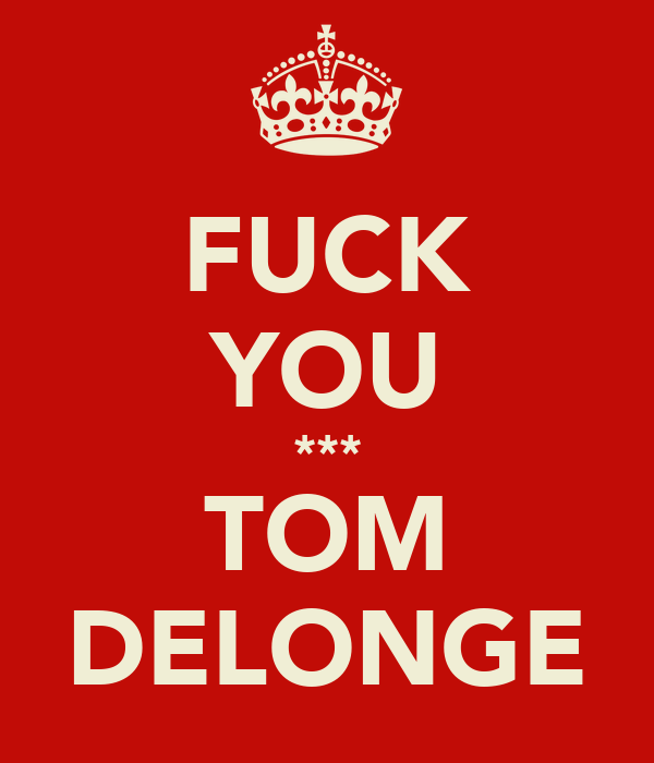 FUCK YOU *** TOM DELONGE