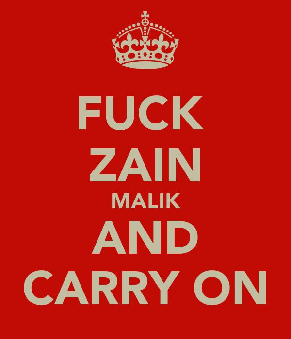 FUCK  ZAIN MALIK AND CARRY ON