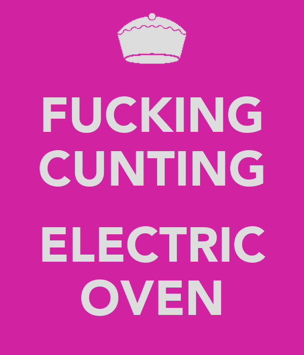 FUCKING CUNTING  ELECTRIC OVEN