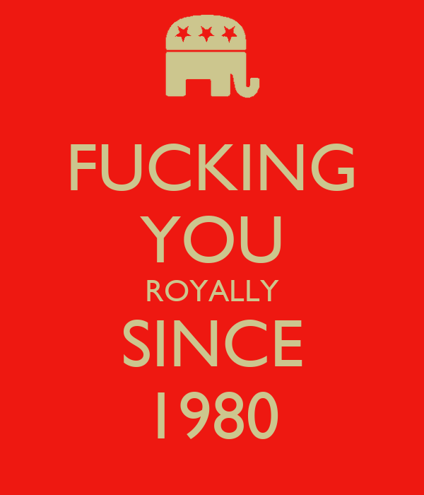 FUCKING YOU ROYALLY SINCE 1980