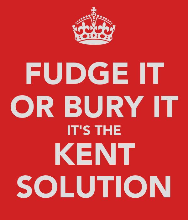 FUDGE IT OR BURY IT IT'S THE KENT SOLUTION