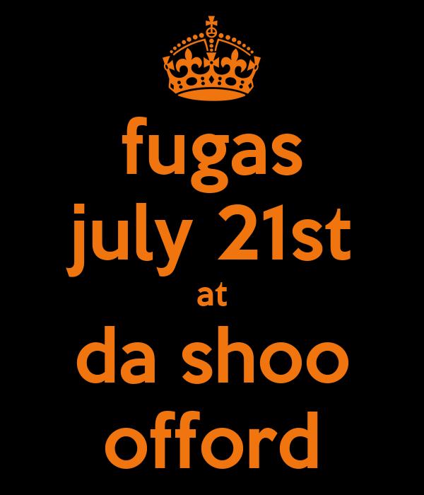 fugas july 21st at da shoo offord