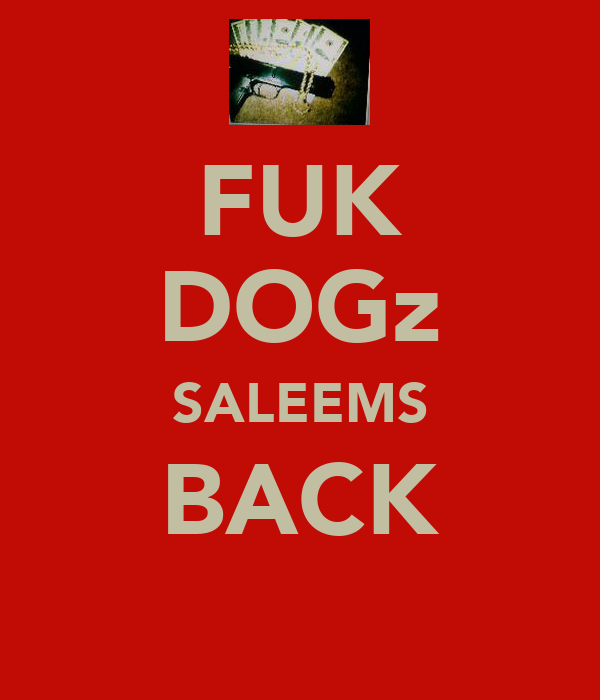 FUK DOGz SALEEMS BACK