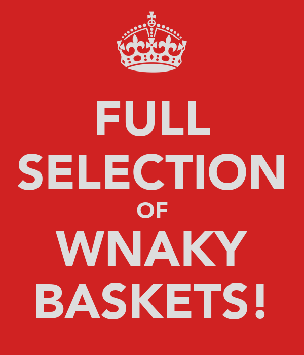 FULL SELECTION OF WNAKY BASKETS!