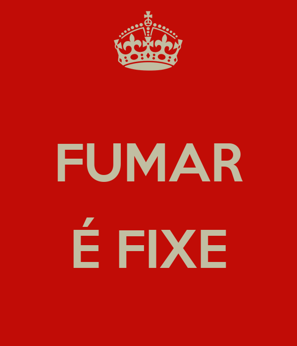 FUMAR  É FIXE