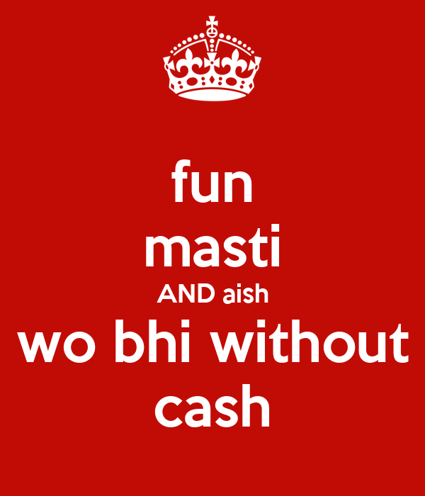 fun masti AND aish  wo bhi without  cash