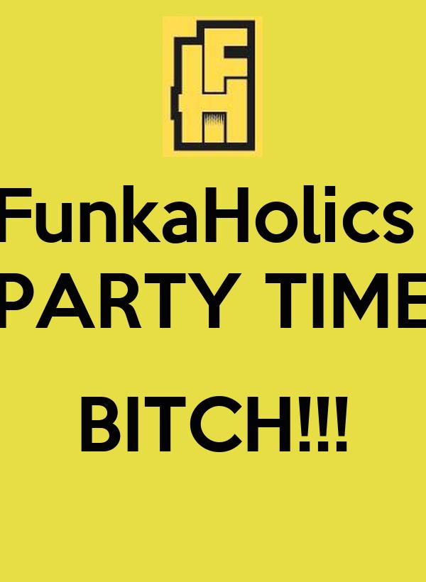 FunkaHolics  PARTY TIME  BITCH!!!