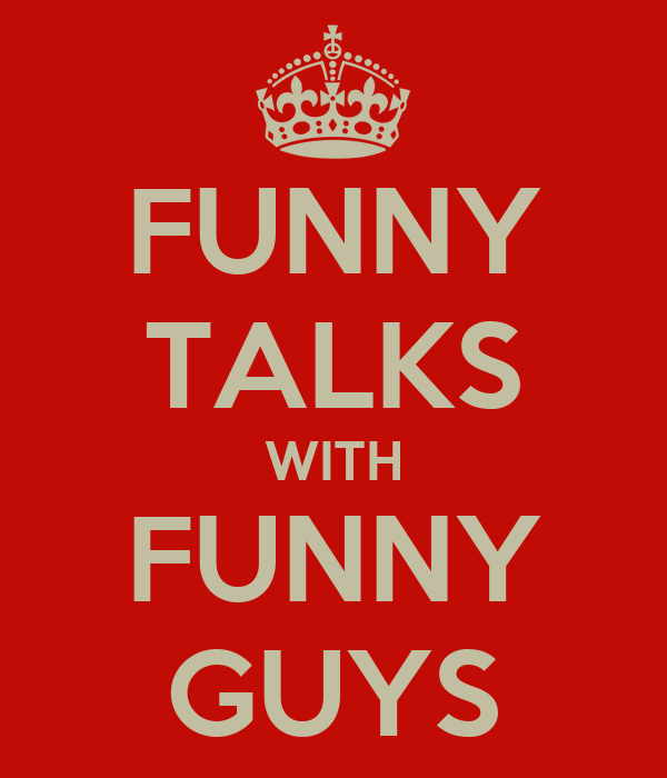 FUNNY TALKS WITH FUNNY GUYS
