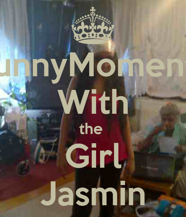 FunnyMoments With the  Girl Jasmin