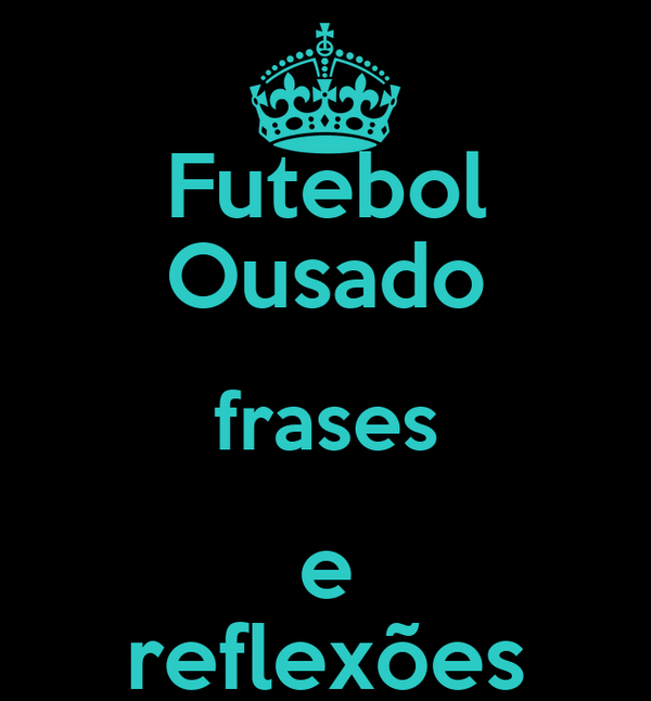 Futebol Ousado frases e reflexões