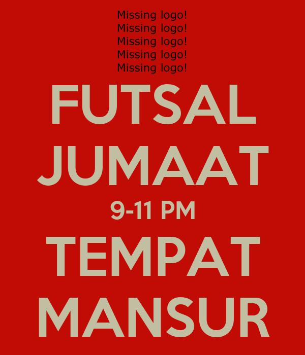 FUTSAL JUMAAT 9-11 PM TEMPAT MANSUR