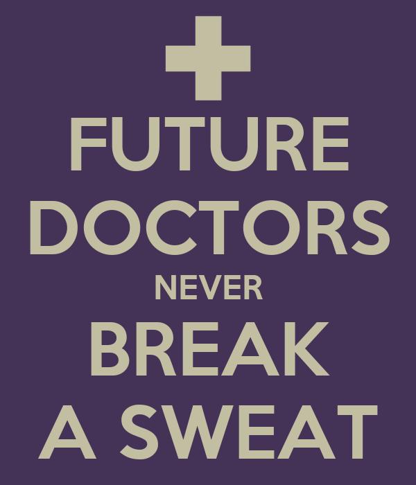 FUTURE DOCTORS NEVER BREAK A SWEAT