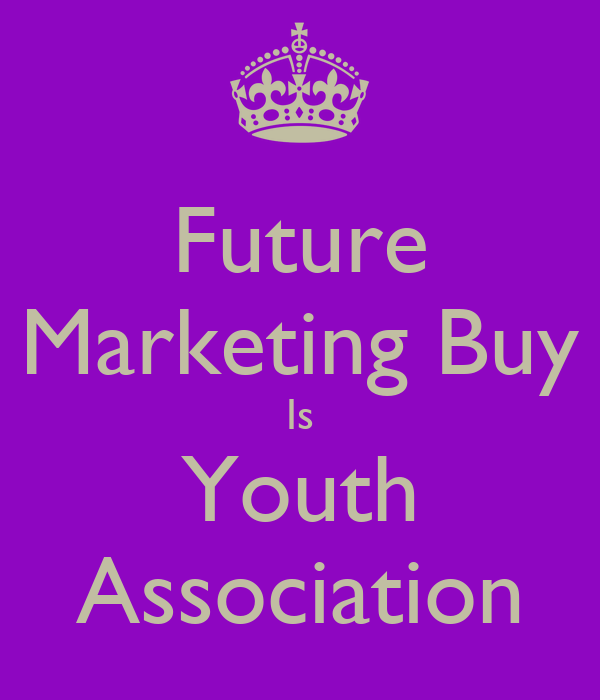 Future Marketing Buy Is Youth Association