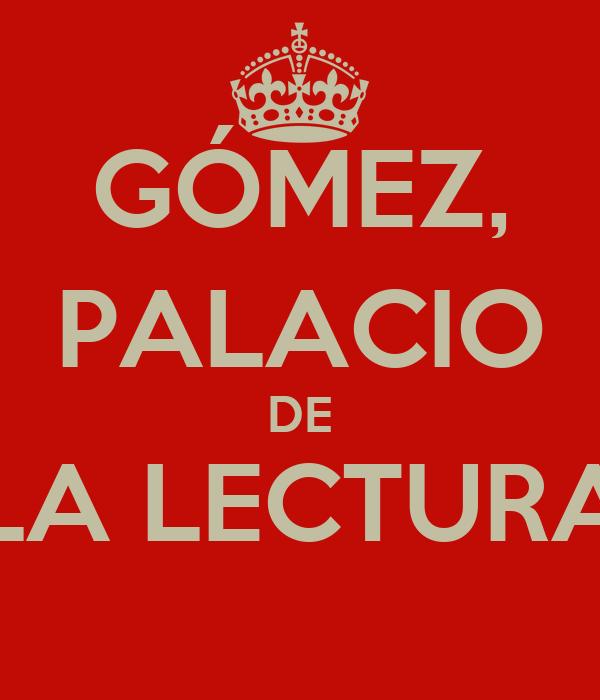 GÓMEZ, PALACIO DE LA LECTURA
