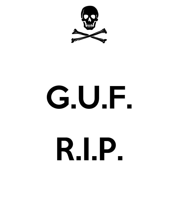 G.U.F.  R.I.P.