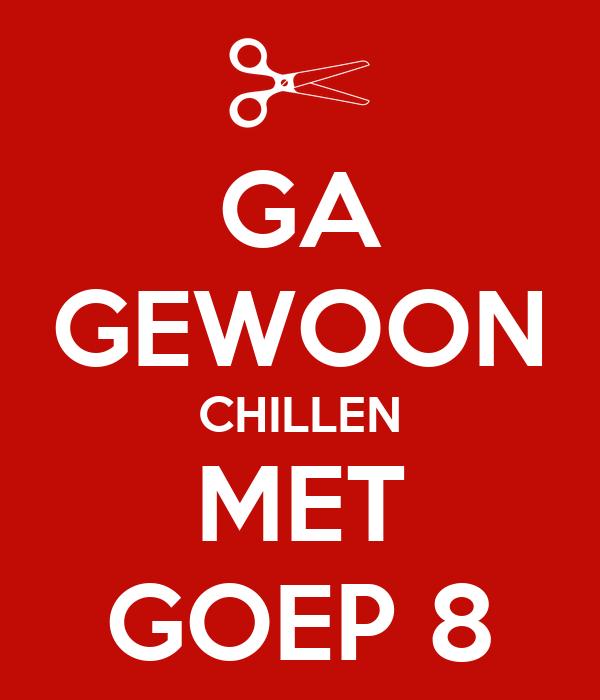 GA GEWOON CHILLEN MET GOEP 8