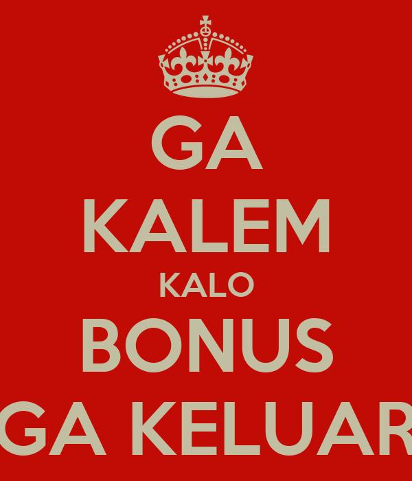 GA KALEM KALO BONUS GA KELUAR