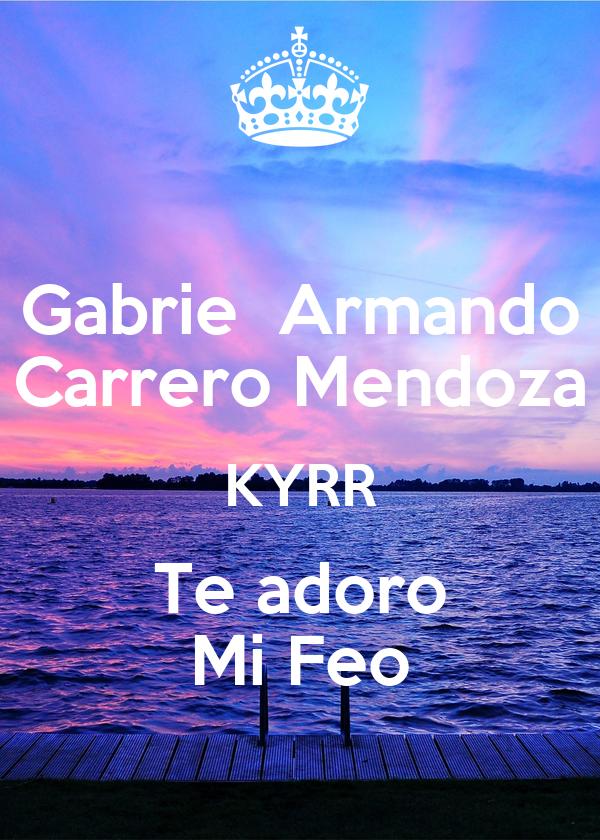 Gabrie  Armando Carrero Mendoza KYRR Te adoro Mi Feo