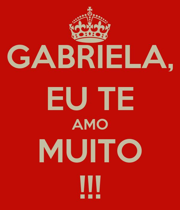 GABRIELA, EU TE AMO MUITO !!!