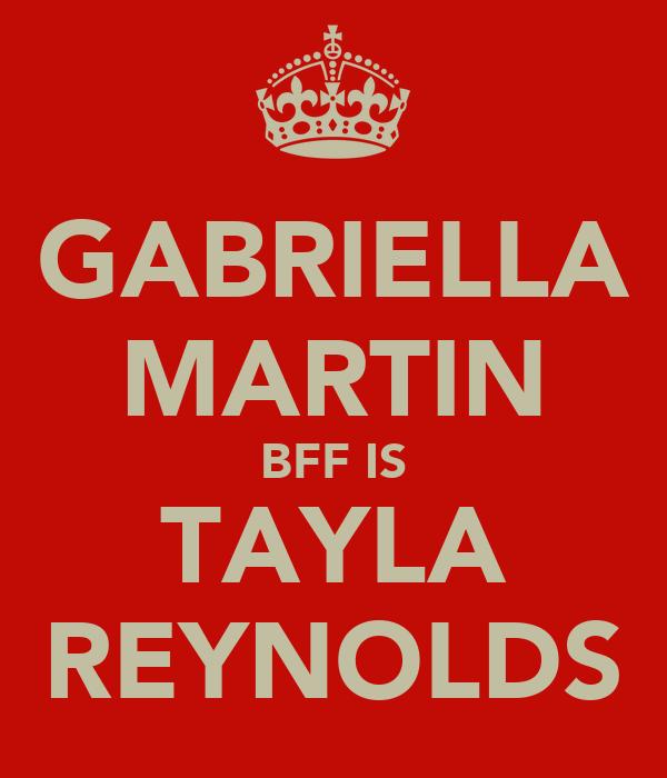 GABRIELLA MARTIN BFF IS TAYLA REYNOLDS