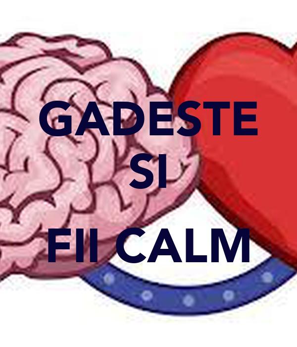 GADESTE SI  FII CALM