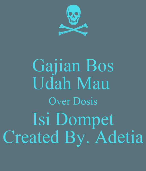 Gajian Bos Udah Mau  Over Dosis Isi Dompet Created By. Adetia