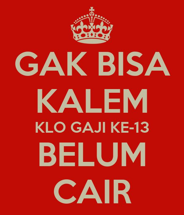 GAK BISA KALEM KLO GAJI KE-13 BELUM CAIR