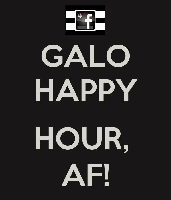 GALO HAPPY  HOUR,  AF!