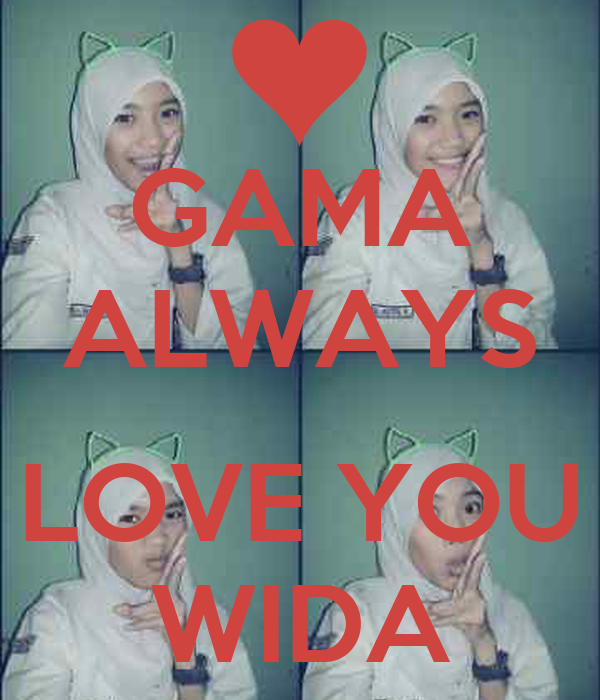 GAMA ALWAYS  LOVE YOU WIDA