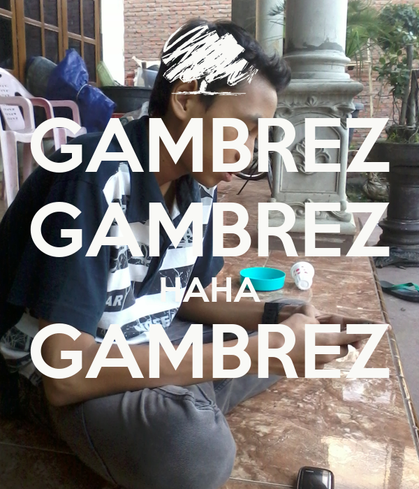 GAMBREZ GAMBREZ HAHA GAMBREZ