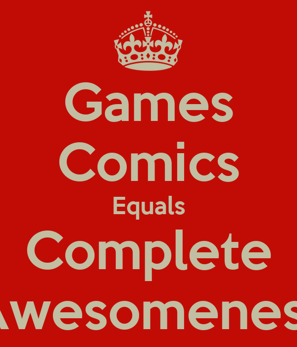 Games Comics Equals Complete Awesomeness