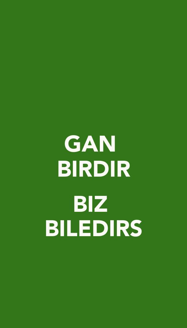 GAN  BIRDIR  BIZ  BILEDIRS