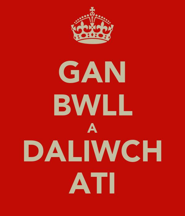 GAN BWLL A DALIWCH ATI