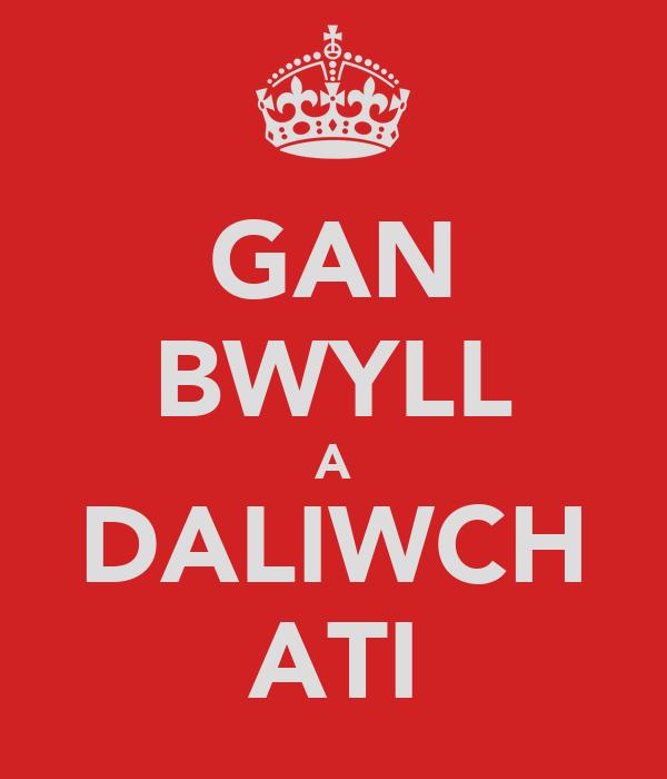 GAN BWYLL A DALIWCH ATI