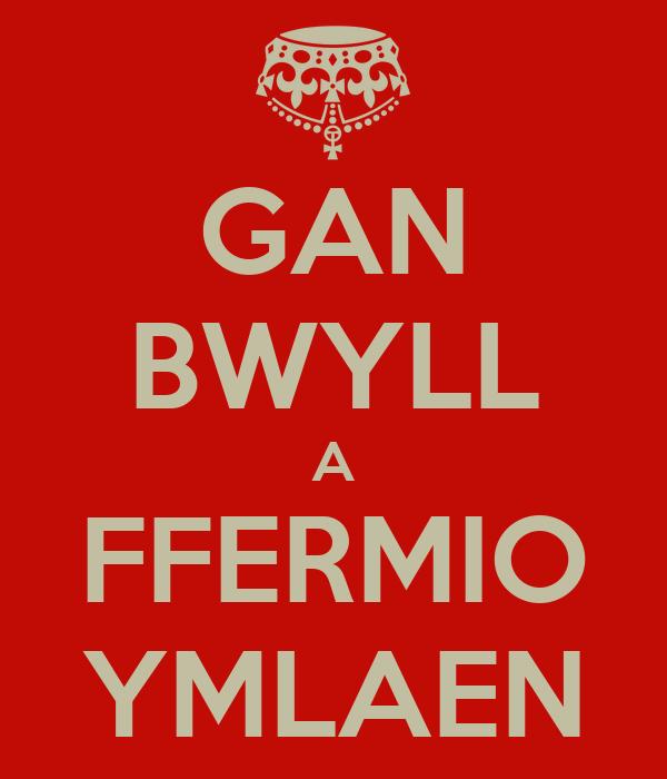 GAN BWYLL A FFERMIO YMLAEN