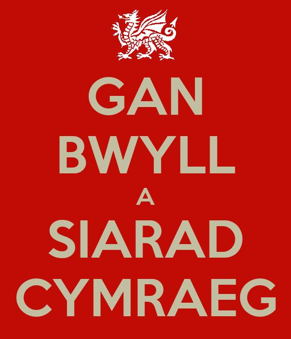GAN BWYLL A SIARAD CYMRAEG