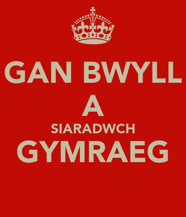 GAN BWYLL A SIARADWCH GYMRAEG