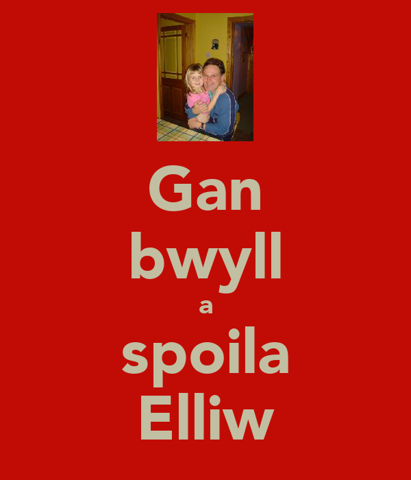 Gan bwyll a spoila Elliw
