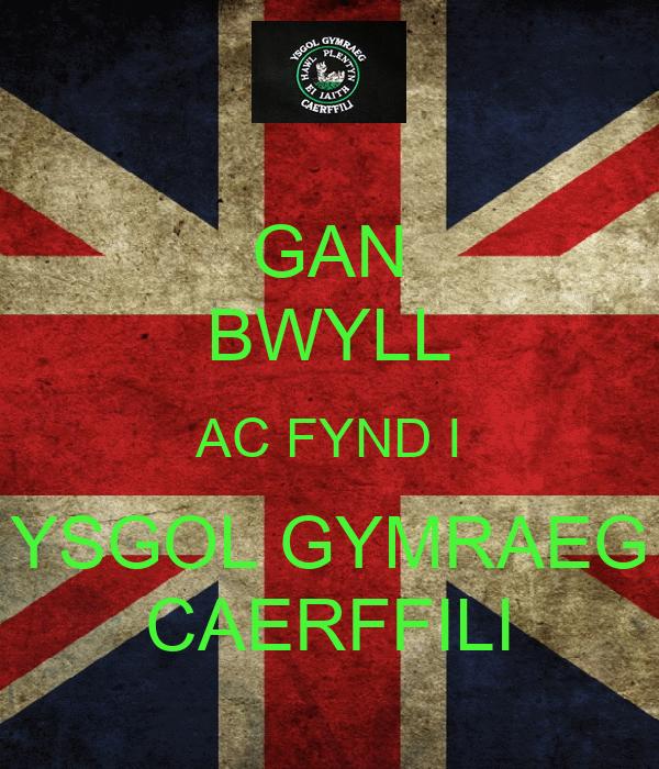 GAN BWYLL AC FYND I YSGOL GYMRAEG CAERFFILI