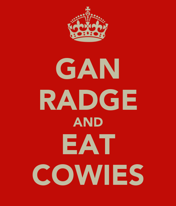 GAN RADGE AND EAT COWIES