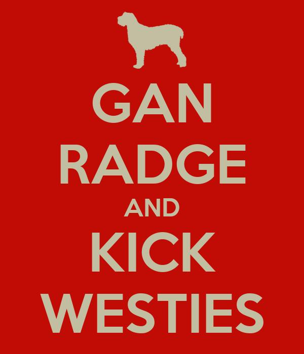GAN RADGE AND KICK WESTIES