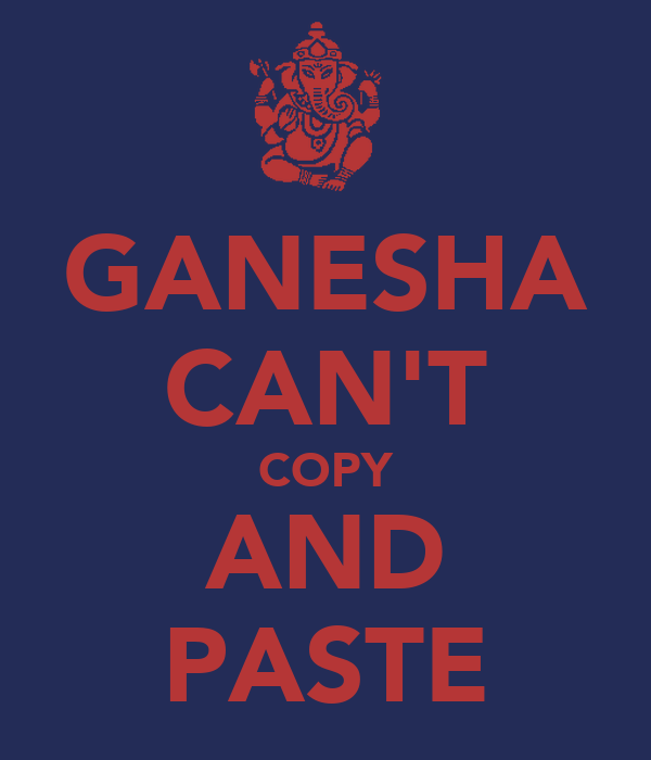 GANESHA CAN'T COPY AND PASTE
