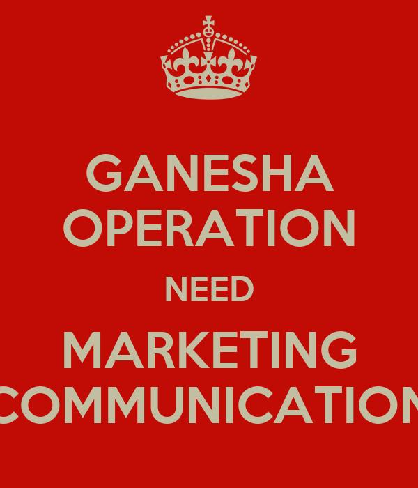 GANESHA OPERATION NEED MARKETING COMMUNICATION